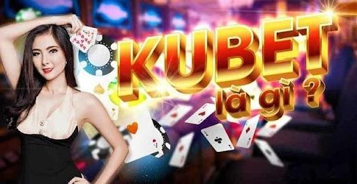 Một vài nét về Kubet bạn cần biết